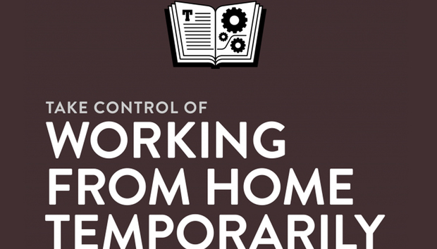 Get a free copy of the new 'Take Control of Working from Home Temporarily' ebook