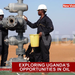 Exploring Uganda's opportunities in oil